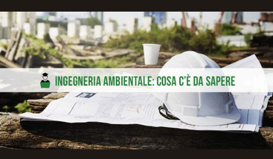 Perché iscriversi ad ingegneria ambientale?