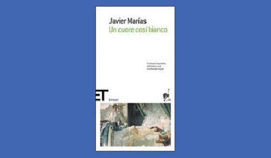 Javier Marías – Un cuore così bianco